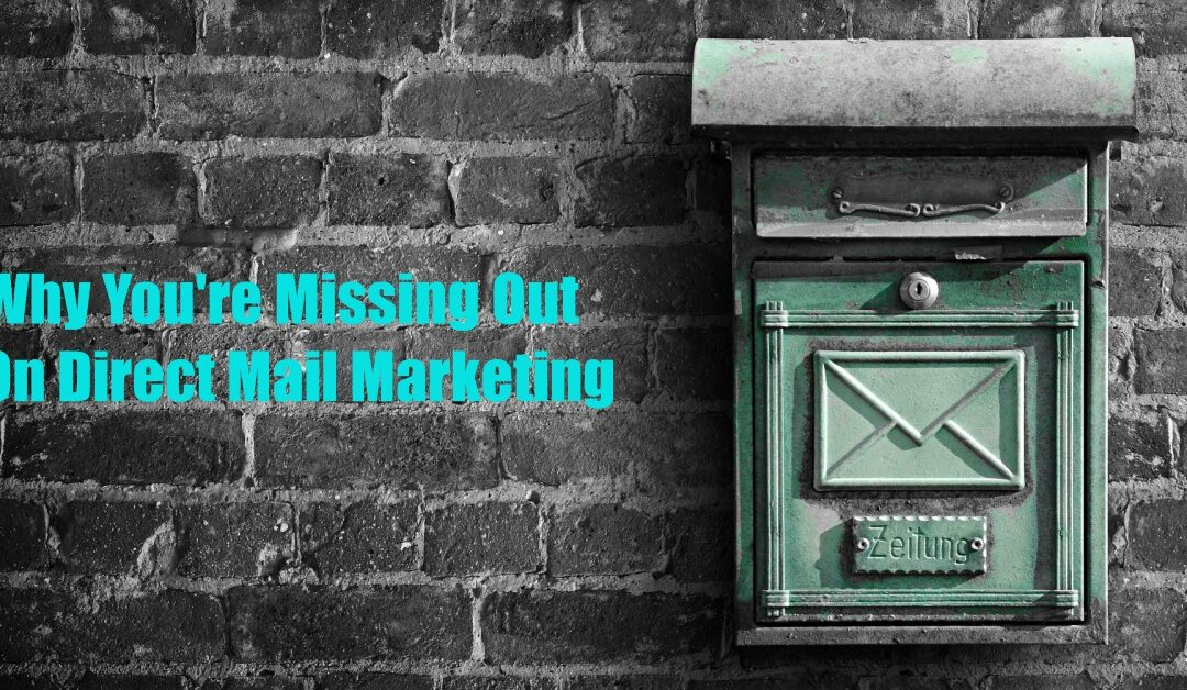 Why You're Missing Out On Direct Mail Marketing